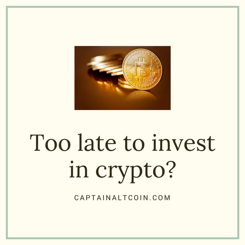 Too late to invest in crypto_