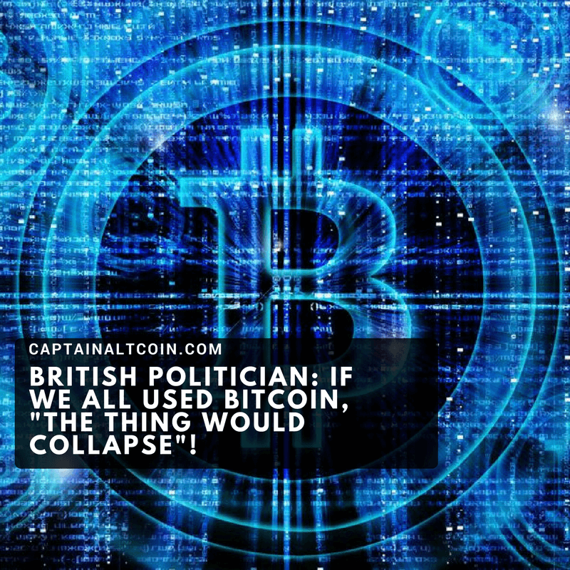 British Politician_ If we all used bitcoin, _the thing would collapse_