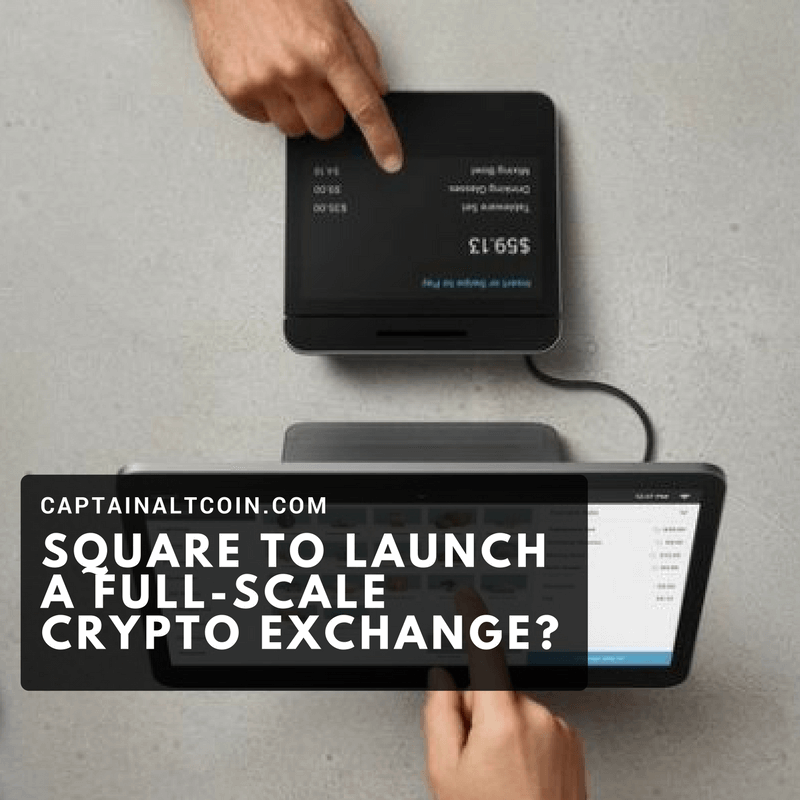 SQUARE TO LAUNCH A FULL-SCALE CRYPTO EXCHANGE