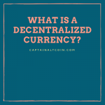 WHAT IS A DECENTRALIZED CURRENCY_
