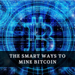 THE SMART WAYS TO MINE BITCOIN